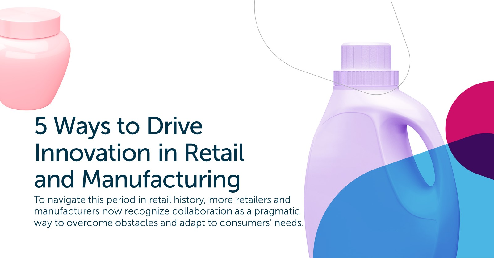 5 Ways to Drive Innovation in Retail and Manufacturing